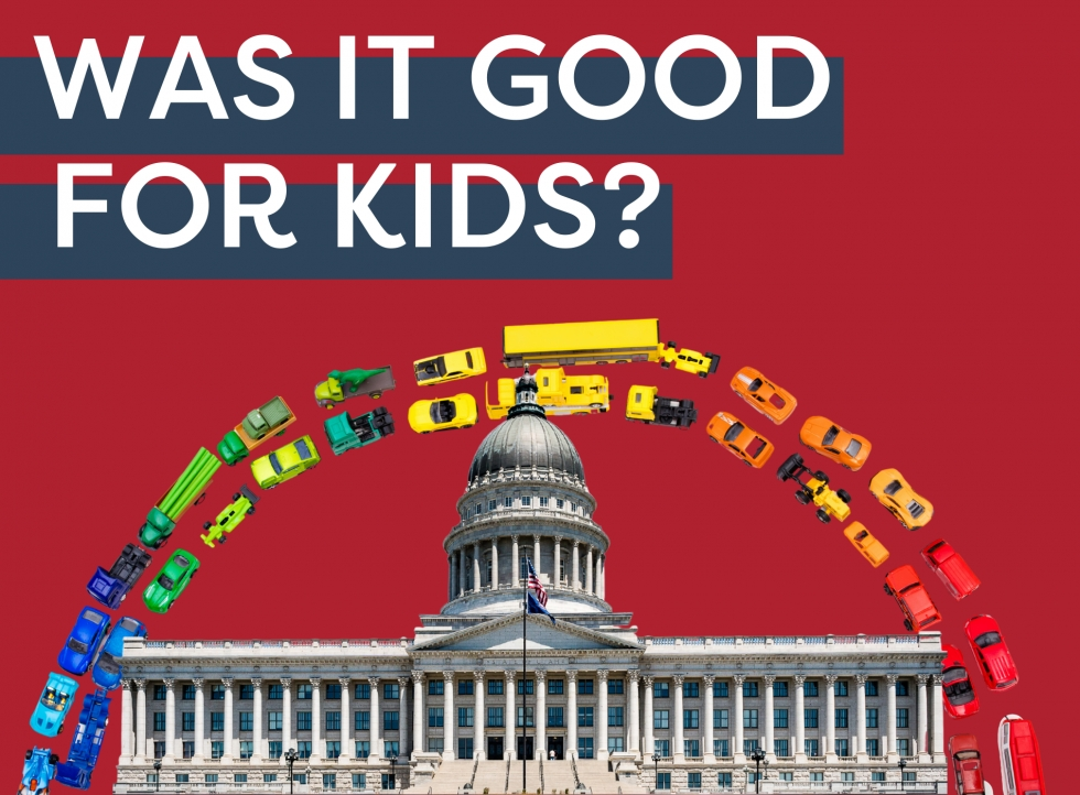 The 2021 Utah Legislative Session: Was It Good For Kids?