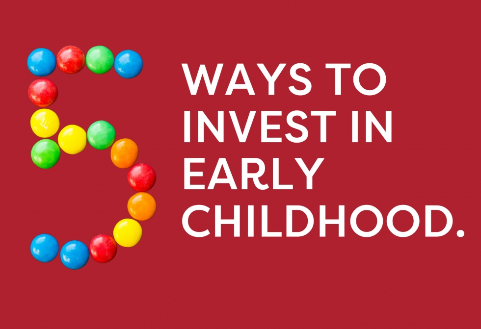 Top Five Ways to Invest in Early Childhood